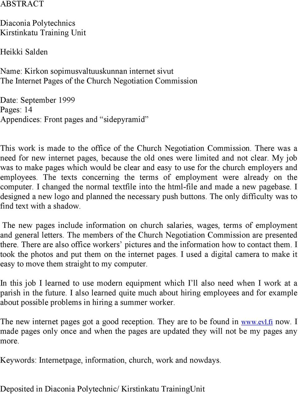 There was a need for new internet pages, because the old ones were limited and not clear. My job was to make pages which would be clear and easy to use for the church employers and employees.