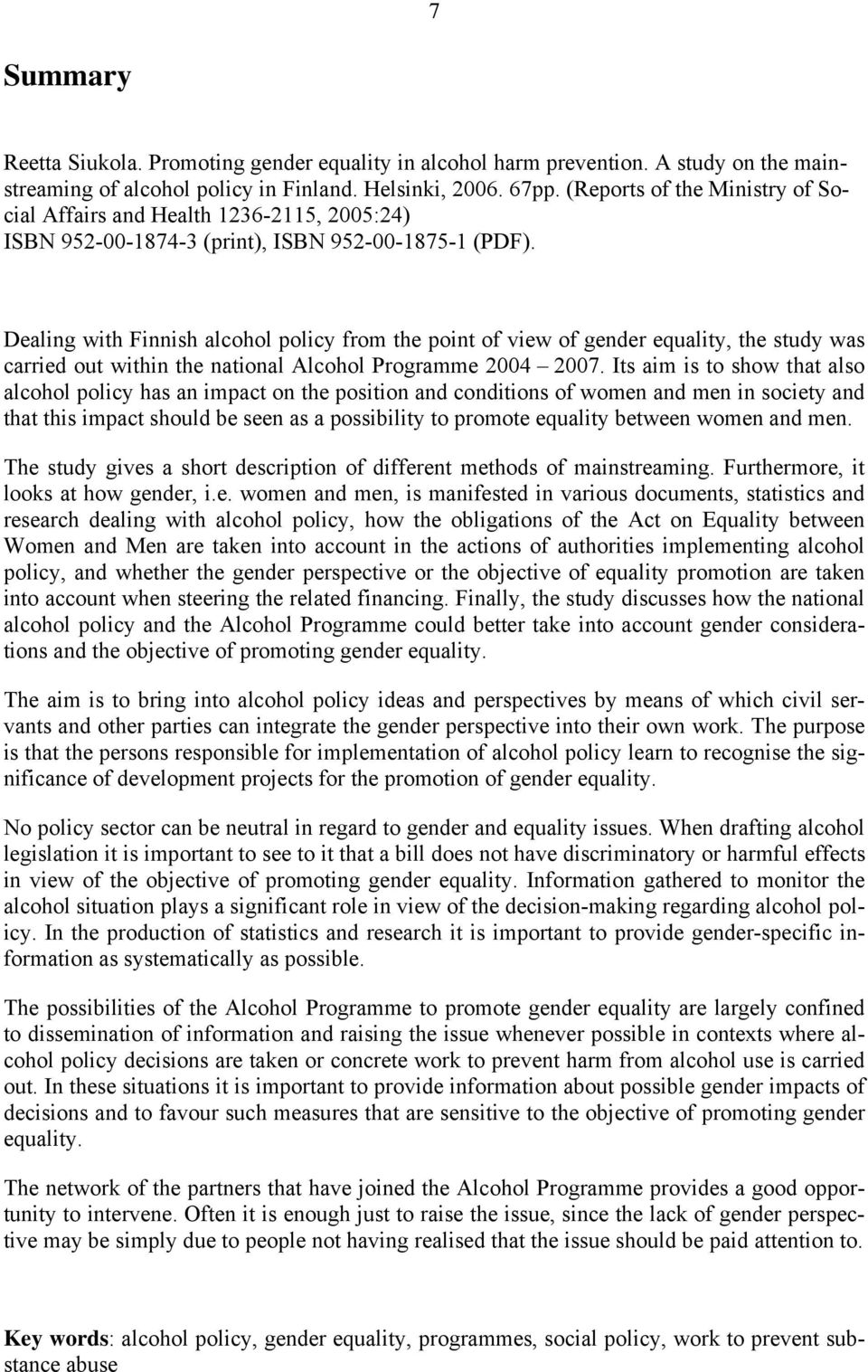 Dealing with Finnish alcohol policy from the point of view of gender equality, the study was carried out within the national Alcohol Programme 2004 2007.