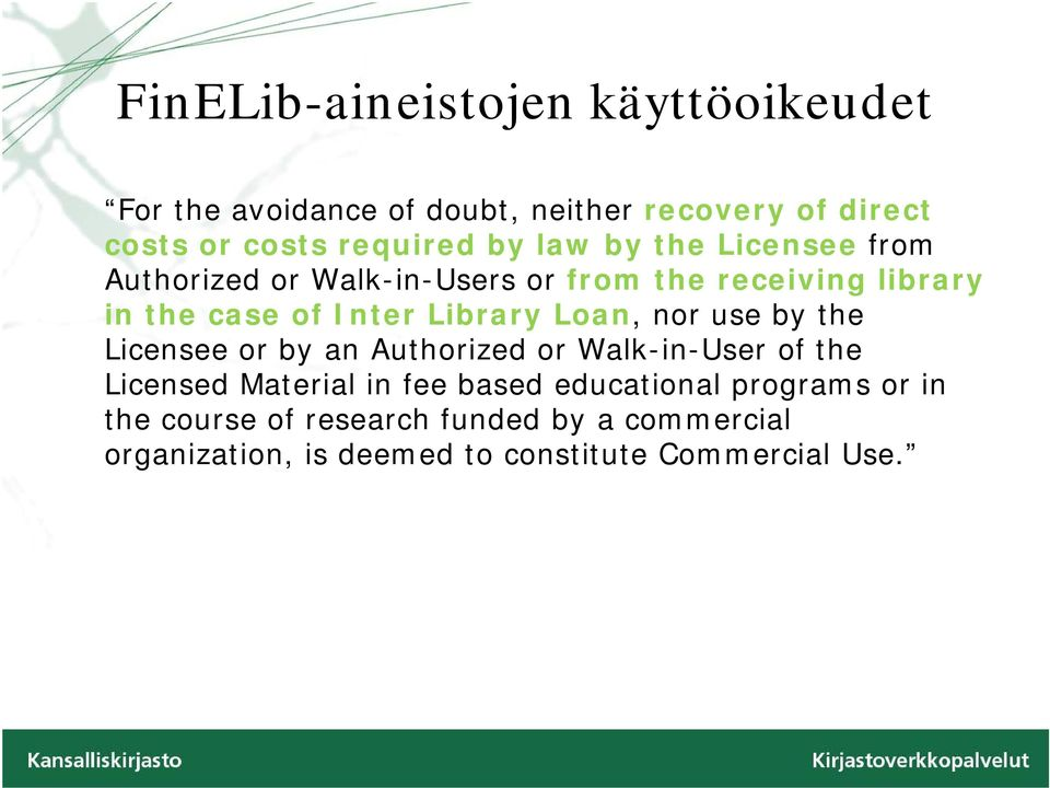 Loan, nor use by the Licensee or by an Authorized or Walk-in-User of the Licensed Material in fee based
