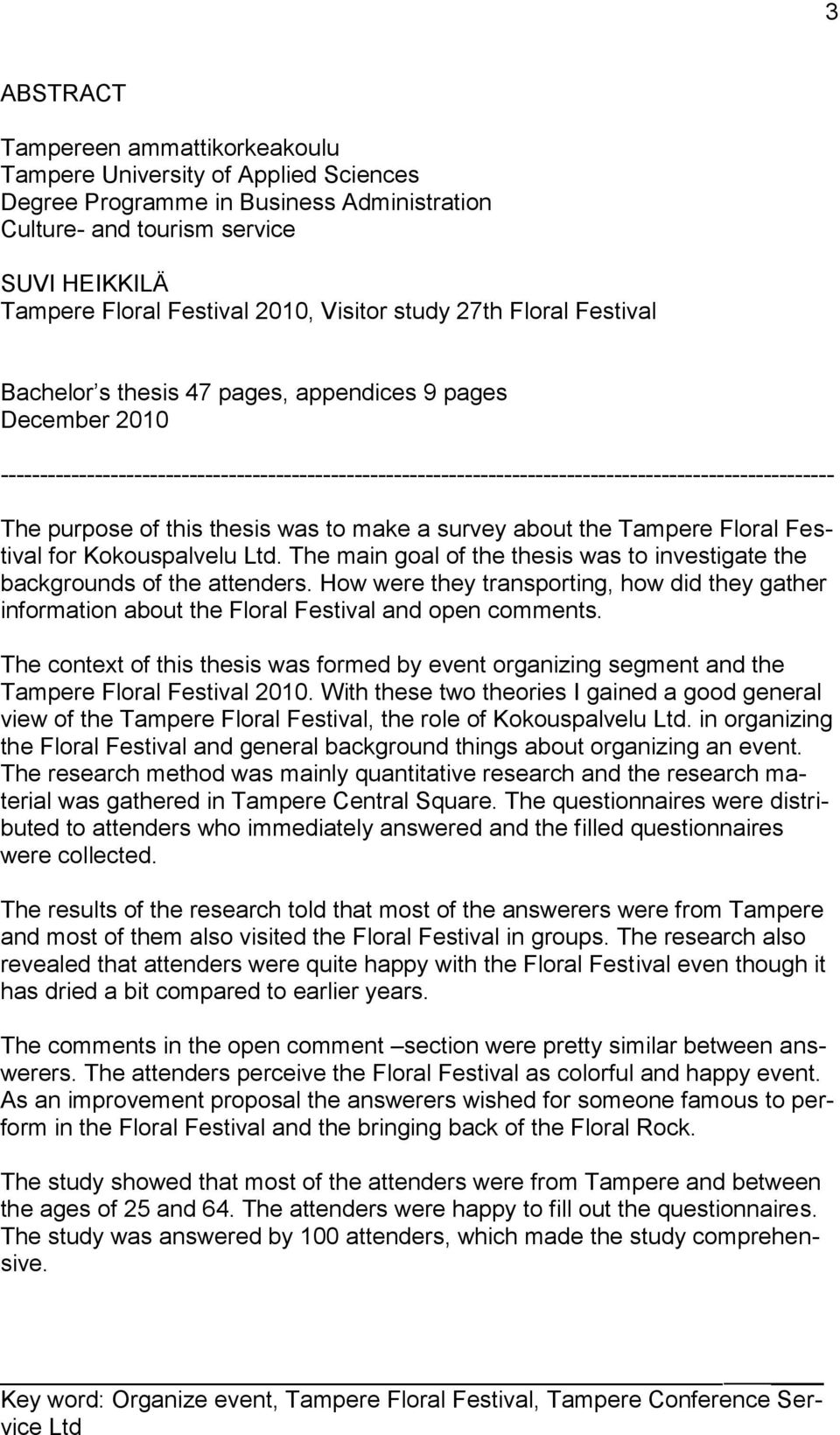 ---------------------------------------------------------------------------------------------------------- The purpose of this thesis was to make a survey about the Tampere Floral Festival for