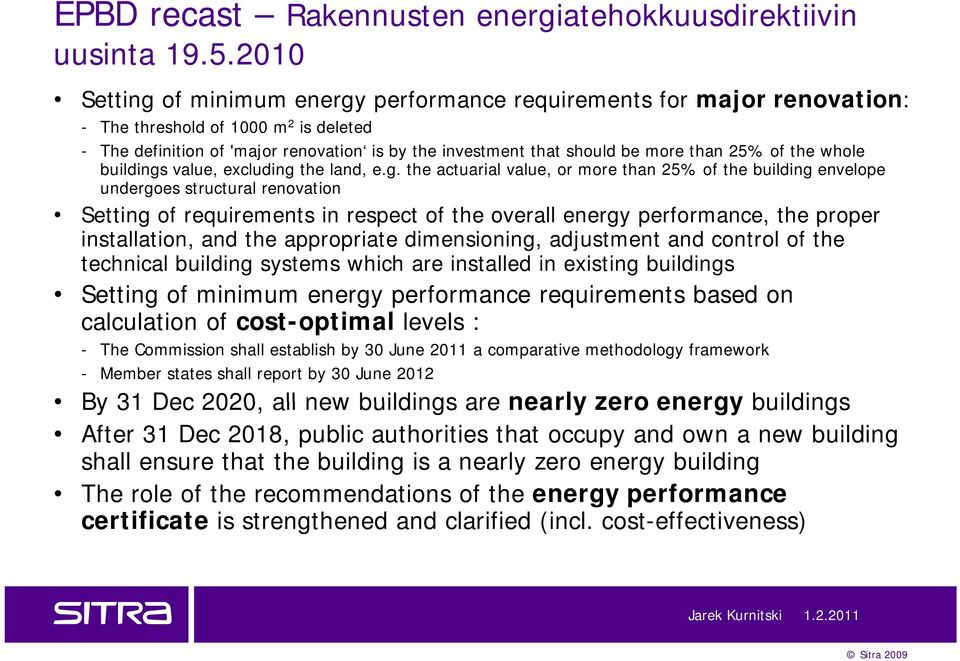 2010 Setting of minimum energy performance requirements for major renovation: - The threshold of 1000 m 2 is deleted - The definition of 'major renovation is by the investment that should be more
