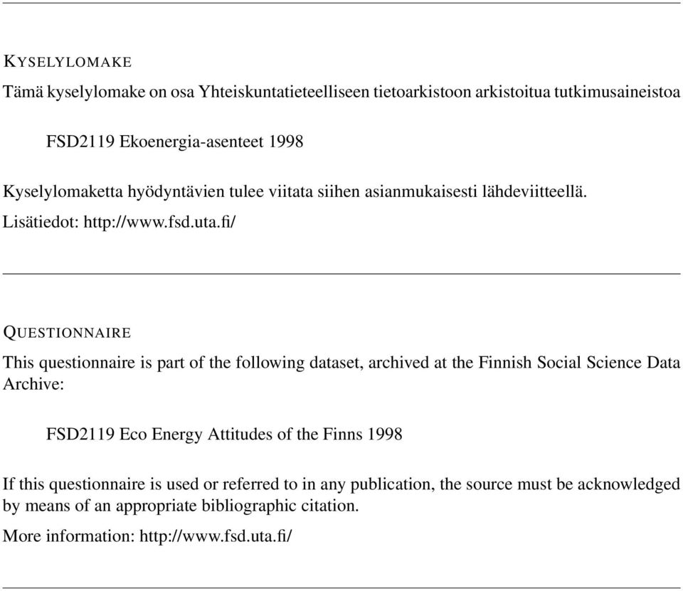 fi/ QUESTIONNAIRE This questionnaire is part of the following dataset, archived at the Finnish Social Science Data Archive: FSD2119 Eco ergy Attitudes