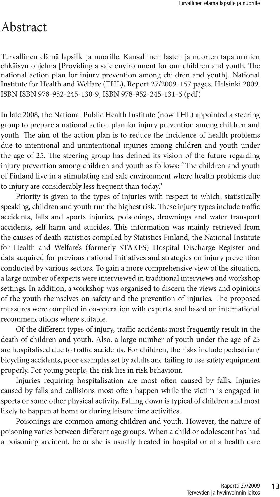 ISBN ISBN 978-952-245-130-9, ISBN 978-952-245-131-6 (pdf) In late 2008, the National Public Health Institute (now THL) appointed a steering group to prepare a national action plan for injury