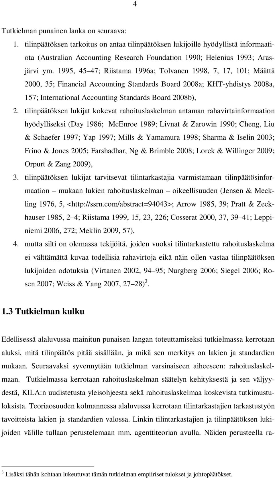 1995, 45 47; Riistama 1996a; Tolvanen 1998, 7, 17, 101; Määttä 2000, 35; Financial Accounting Standards Board 2008a; KHT-yhdistys 2008a, 157; International Accounting Standards Board 2008b), 2.