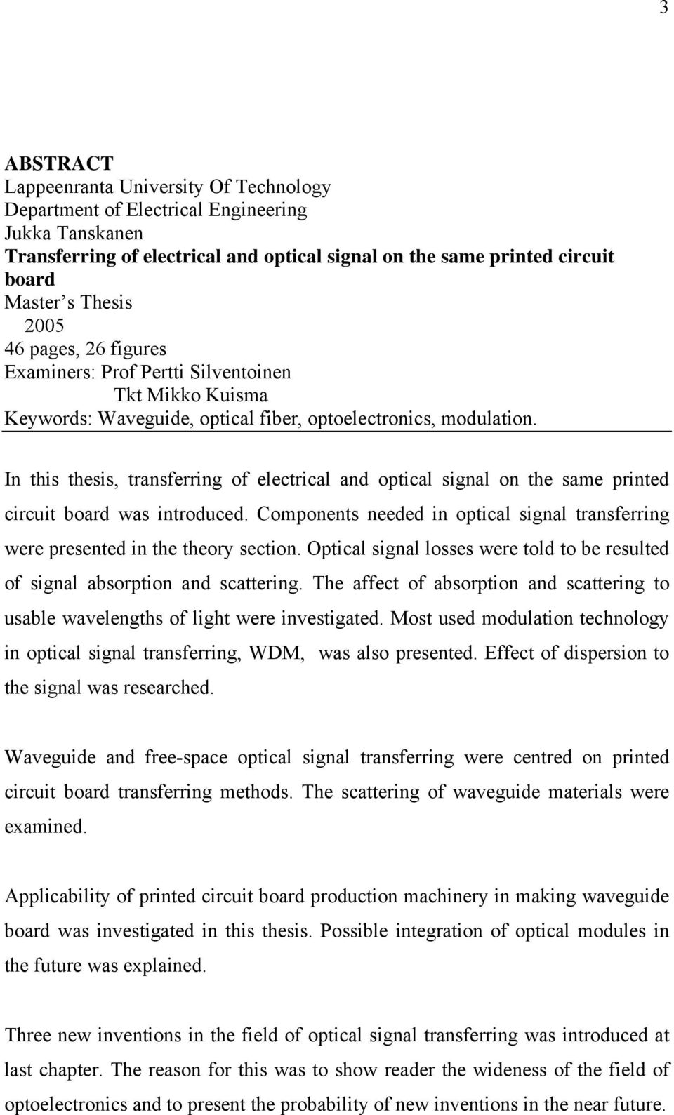 In this thesis, transferring of electrical and optical signal on the same printed circuit board was introduced. Components needed in optical signal transferring were presented in the theory section.