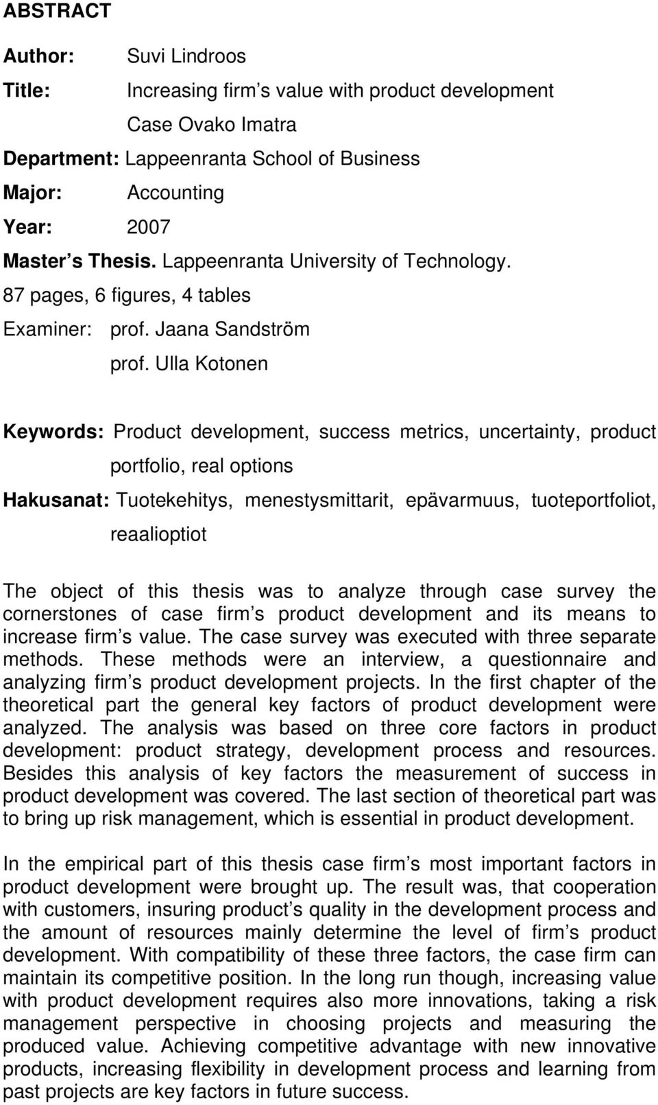 Ulla Kotonen Keywords: Product development, success metrics, uncertainty, product portfolio, real options Hakusanat: Tuotekehitys, menestysmittarit, epävarmuus, tuoteportfoliot, reaalioptiot The