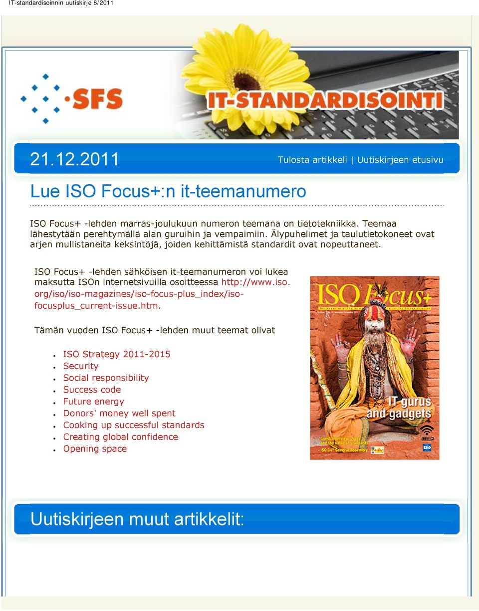 ISO Focus+ -lehden sähköisen it-teemanumeron voi lukea maksutta ISOn internetsivuilla osoitteessa http://www.iso. org/iso/iso-magazines/iso-focus-plus_index/isofocusplus_current-issue.htm.