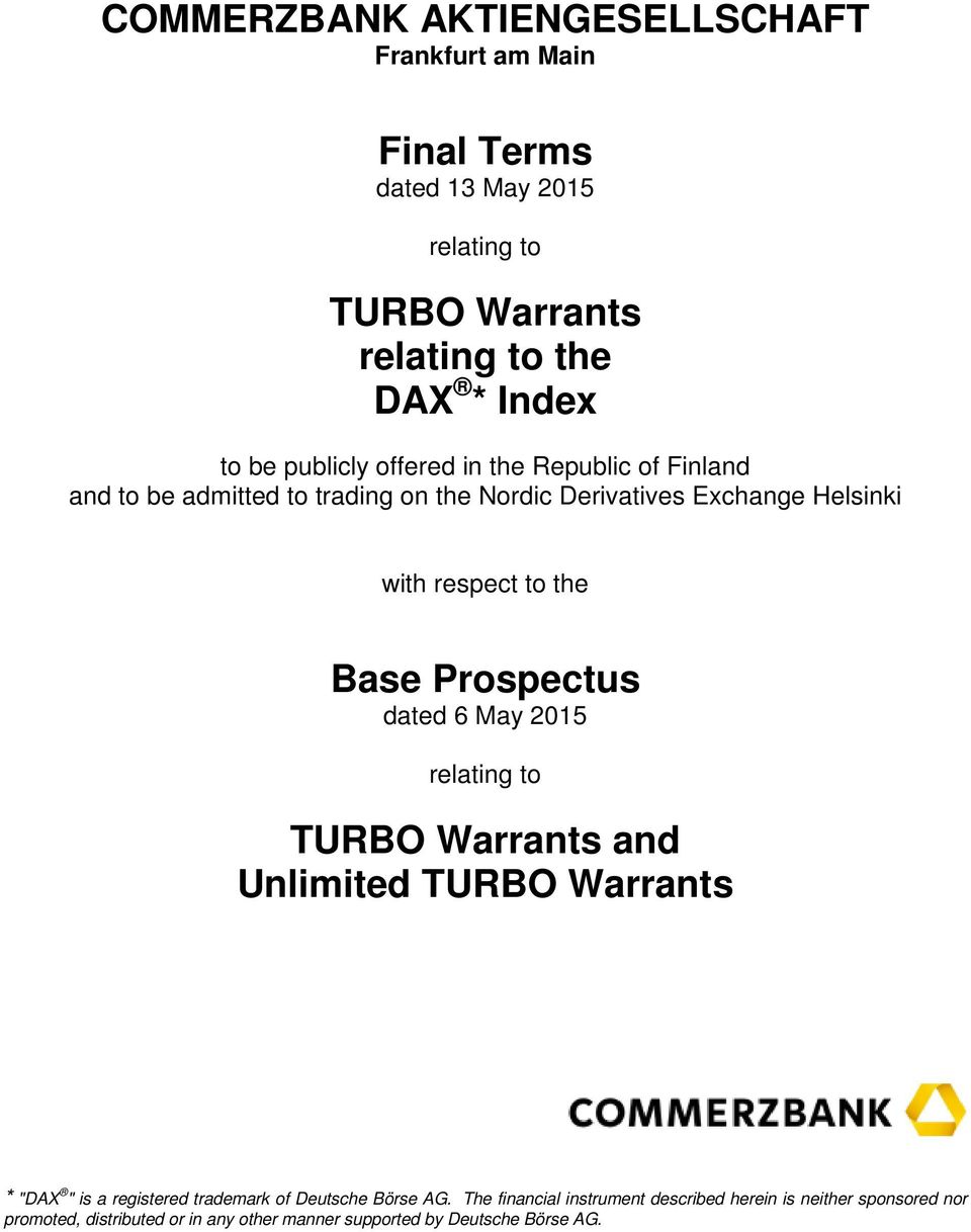 "Base Prospectus dated 6 May 2015 relating to TURBO Warrants and Unlimited TURBO Warrants * ""DAX "" is a registered trademark of Deutsche Börse"