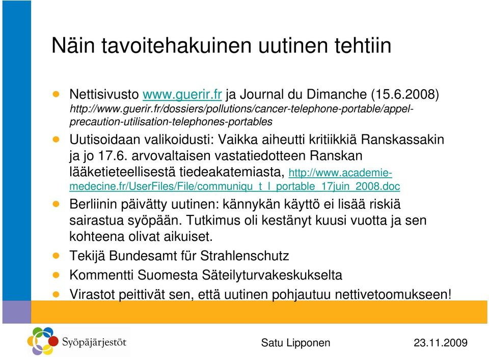 fr/dossiers/pollutions/cancer-telephone-portable/appelprecaution-utilisation-telephones-portables Uutisoidaan valikoidusti: Vaikka aiheutti kritiikkiä Ranskassakin ja jo 17.6.