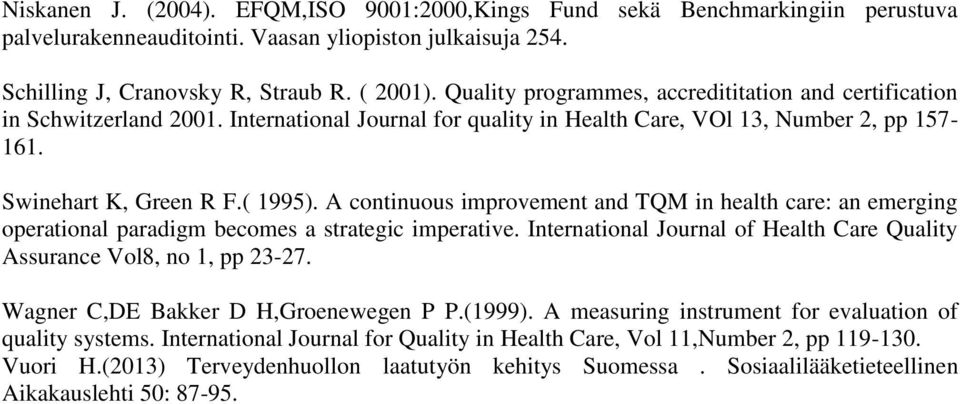 A continuous improvement and TQM in health care: an emerging operational paradigm becomes a strategic imperative. International Journal of Health Care Quality Assurance Vol8, no 1, pp 23-27.