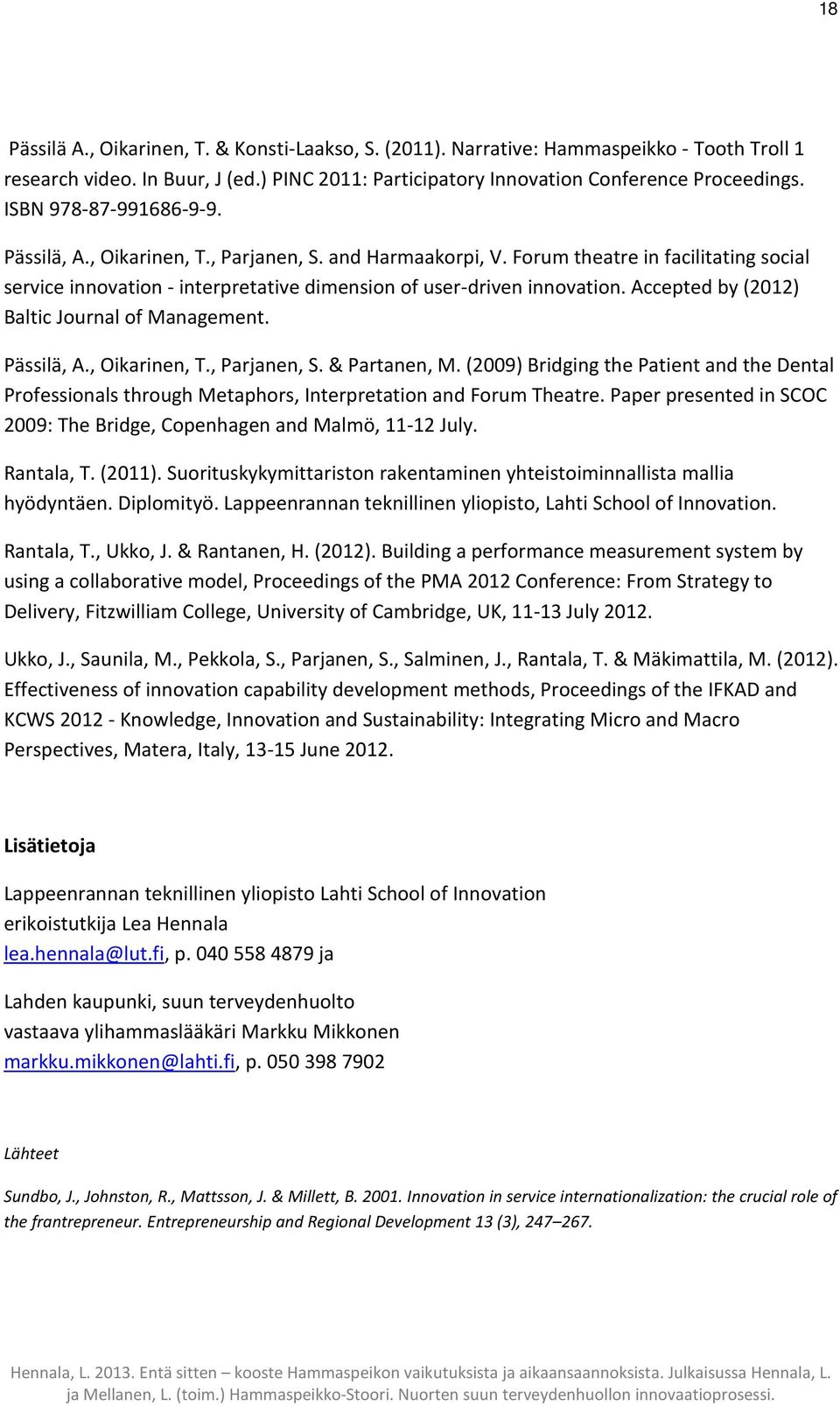 Accepted by (2012) Baltic Journal of Management. Pässilä, A., Oikarinen, T., Parjanen, S. & Partanen, M.