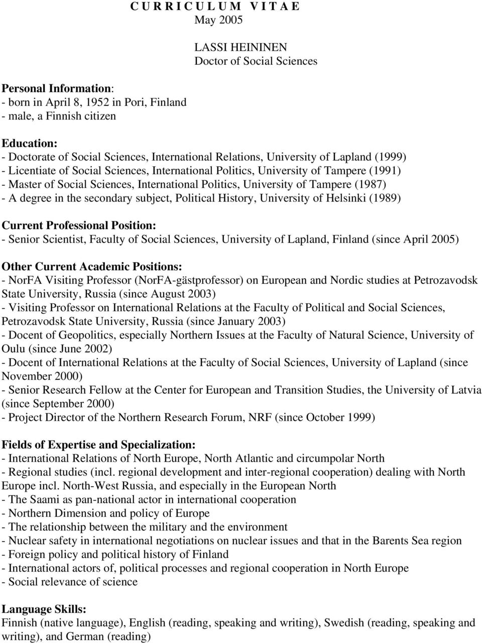 Politics, University of Tampere (1987) - A degree in the secondary subject, Political History, University of Helsinki (1989) Current Professional Position: - Senior Scientist, Faculty of Social