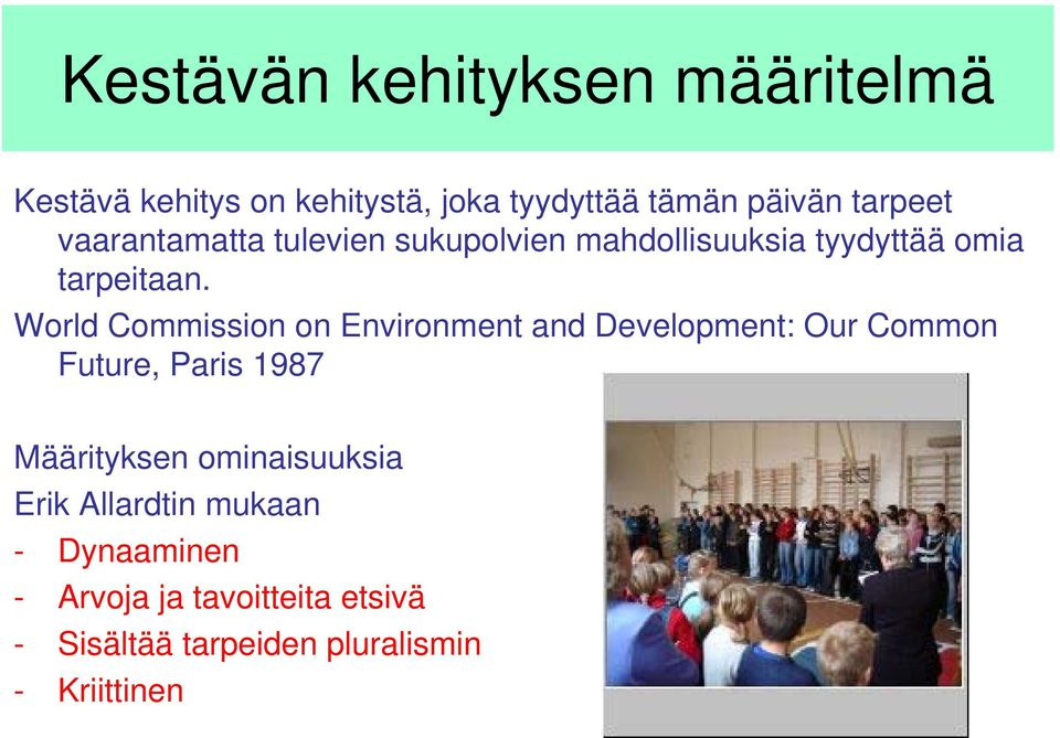 World Commission on Environment and Development: Our Common Future, Paris 1987 Määrityksen