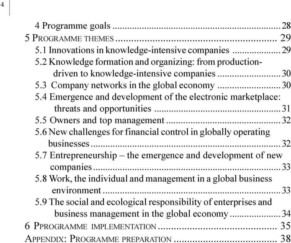 challenges for financial control in globally operating businesses 32 5 7 Entrepreneurship the emergence and development of new companies 33 5 8 Work, the individual and management in a