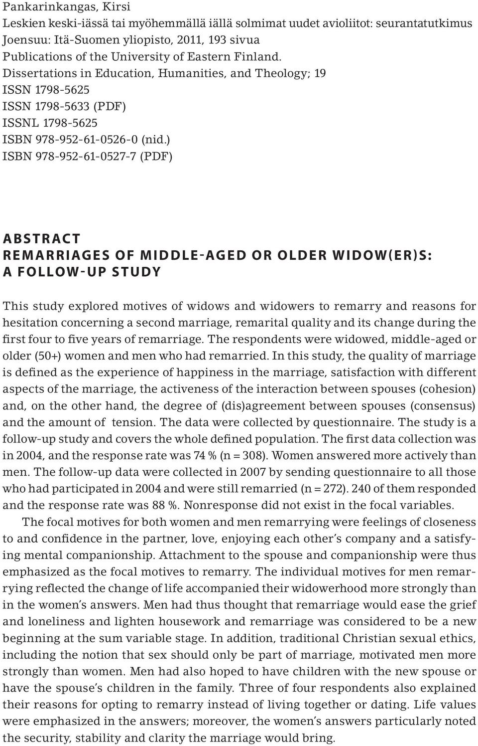 ) ISBN 978-952-61-0527-7 (PDF) Abstract REMARRIAGES OF MIDDLE-AGED OR OLDER WIDOW(ER)S: A FOLLOW-UP STUDY This study explored motives of widows and widowers to remarry and reasons for hesitation