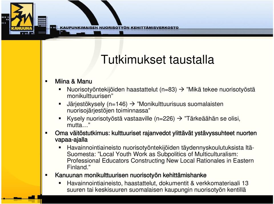 Havainnointiaineisto nuorisotyöntekijöiden täydennyskoulutuksista Itä Suomesta: Local Youth Work as Subpolitics of Multiculturalism: Professional Educators Constructing New Local Rationales