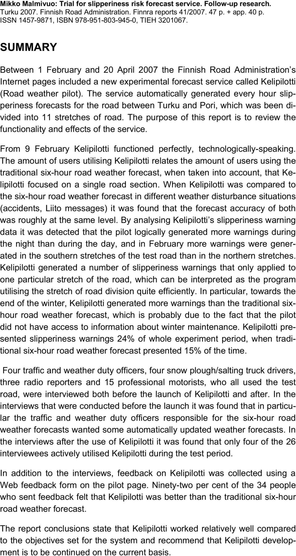 SUMMARY Between 1 February and 20 April 2007 the Finnish Road Administration s Internet pages included a new experimental forecast service called Kelipilotti (Road weather pilot).