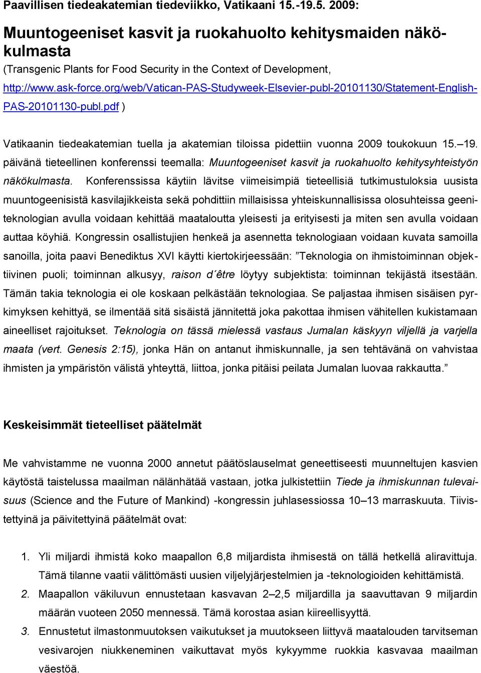 org/web/vatican-pas-studyweek-elsevier-publ-20101130/statement-english- PAS-20101130-publ.pdf ) Vatikaanin tiedeakatemian tuella ja akatemian tiloissa pidettiin vuonna 2009 toukokuun 15. 19.