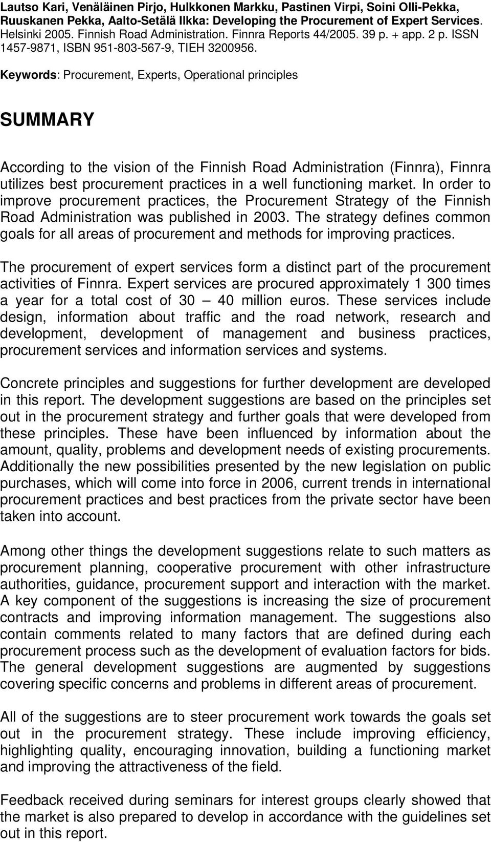 Keywords: Procurement, Experts, Operational principles SUMMARY According to the vision of the Finnish Road Administration (Finnra), Finnra utilizes best procurement practices in a well functioning
