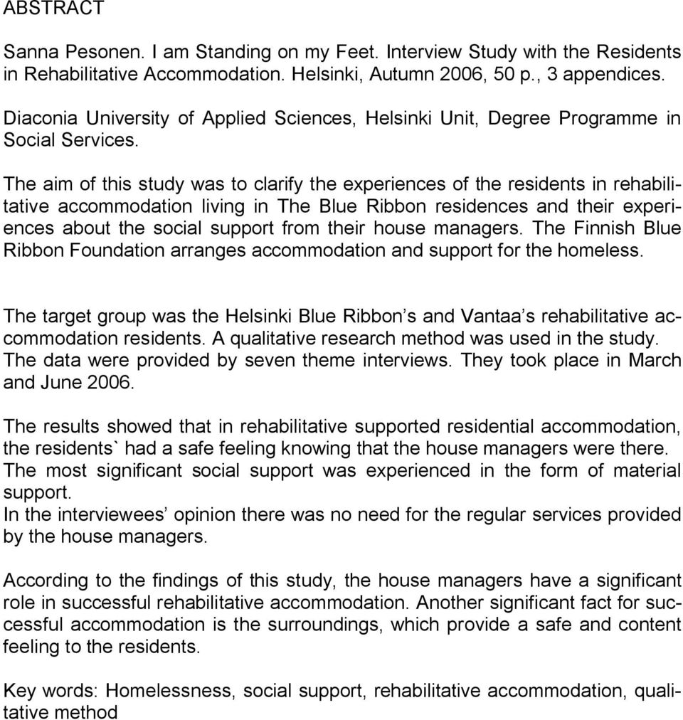 The aim of this study was to clarify the experiences of the residents in rehabilitative accommodation living in The Blue Ribbon residences and their experiences about the social support from their