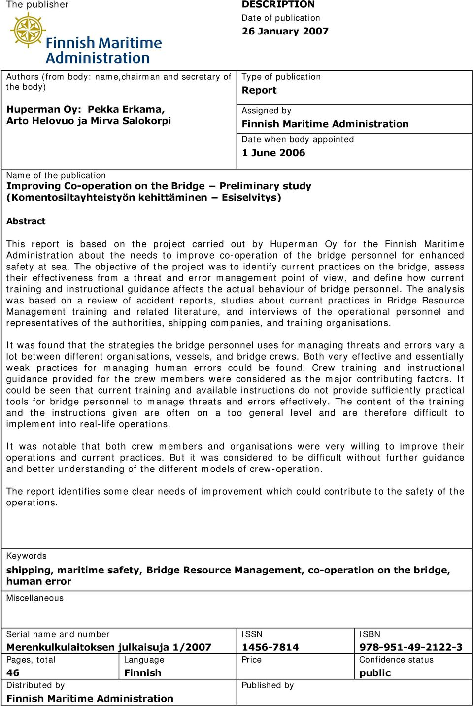 Abstract This report is based on the project carried out by Huperman Oy for the Finnish Maritime Administration about the needs to improve co-operation of the bridge personnel for enhanced safety at