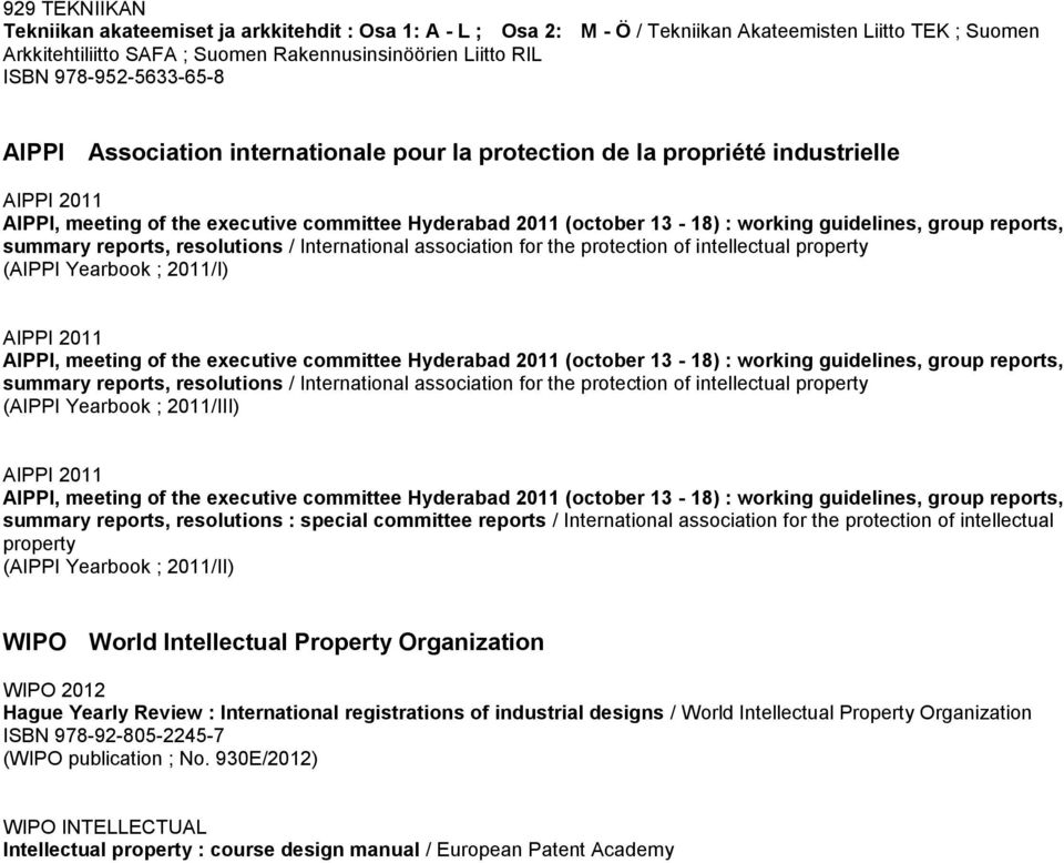guidelines, group reports, summary reports, resolutions / International association for the protection of intellectual property (AIPPI Yearbook ; 2011/I) AIPPI 2011 AIPPI, meeting of the executive