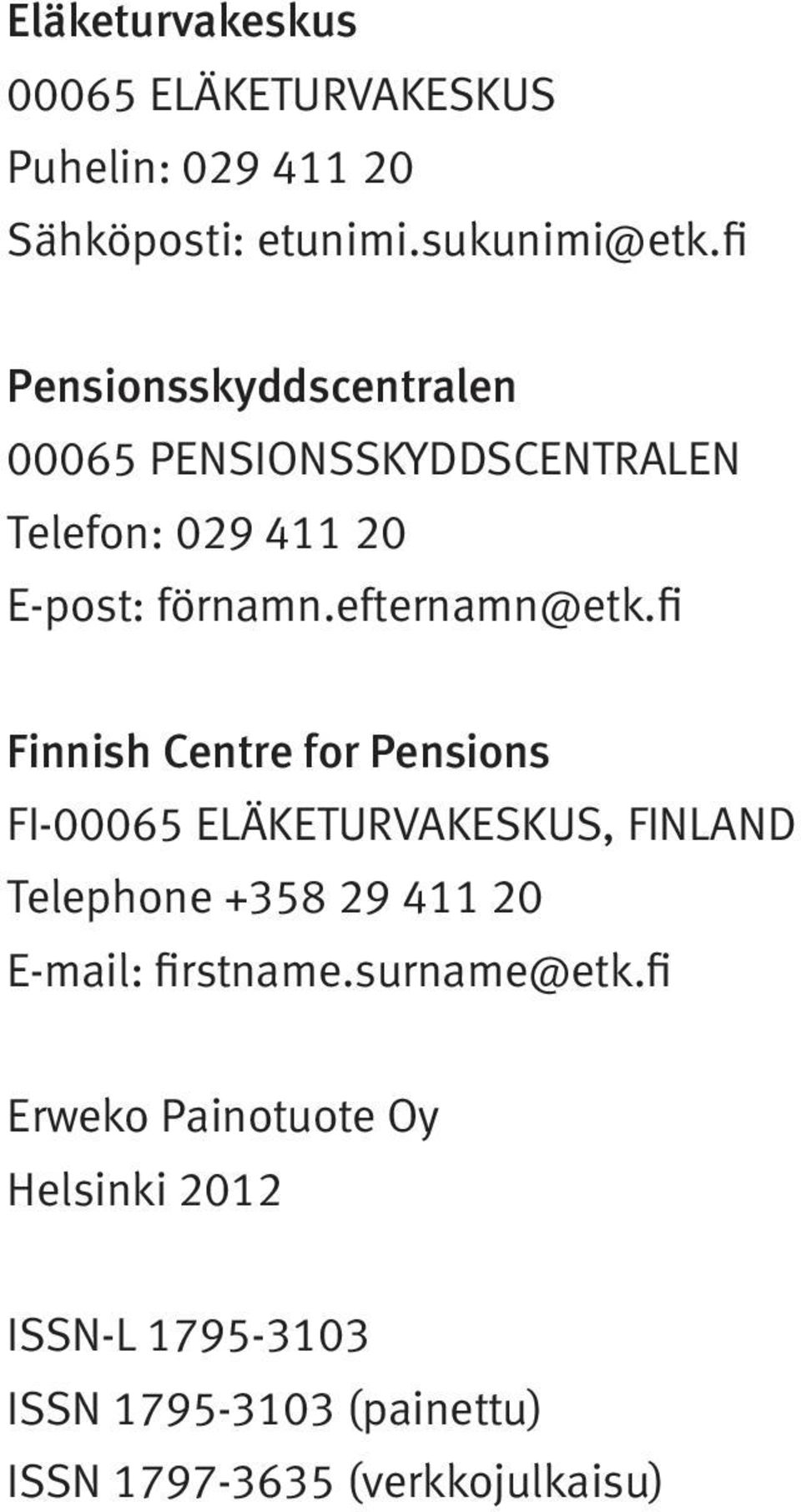 fi Finnish Centre for Pensions FI-00065 ELÄKETURVAKESKUS, FINLAND Telephone +358 29 411 20 E-mail: firstname.