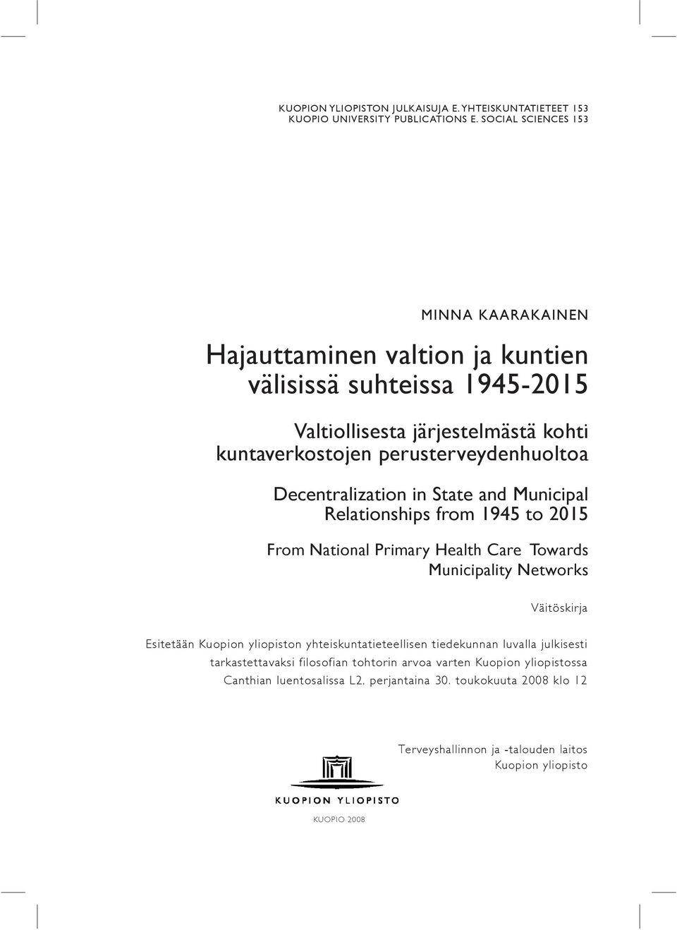 Decentralization in State and Municipal Relationships from 1945 to 2015 From National Primary Health Care Towards Municipality Networks Väitöskirja Esitetään Kuopion yliopiston