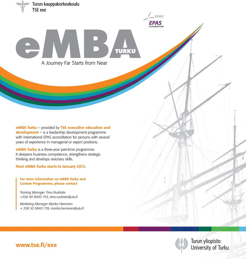 It deepens business competence, strengthens strategic thinking and develops visionary skills. Next emba Turku starts in January 2012.