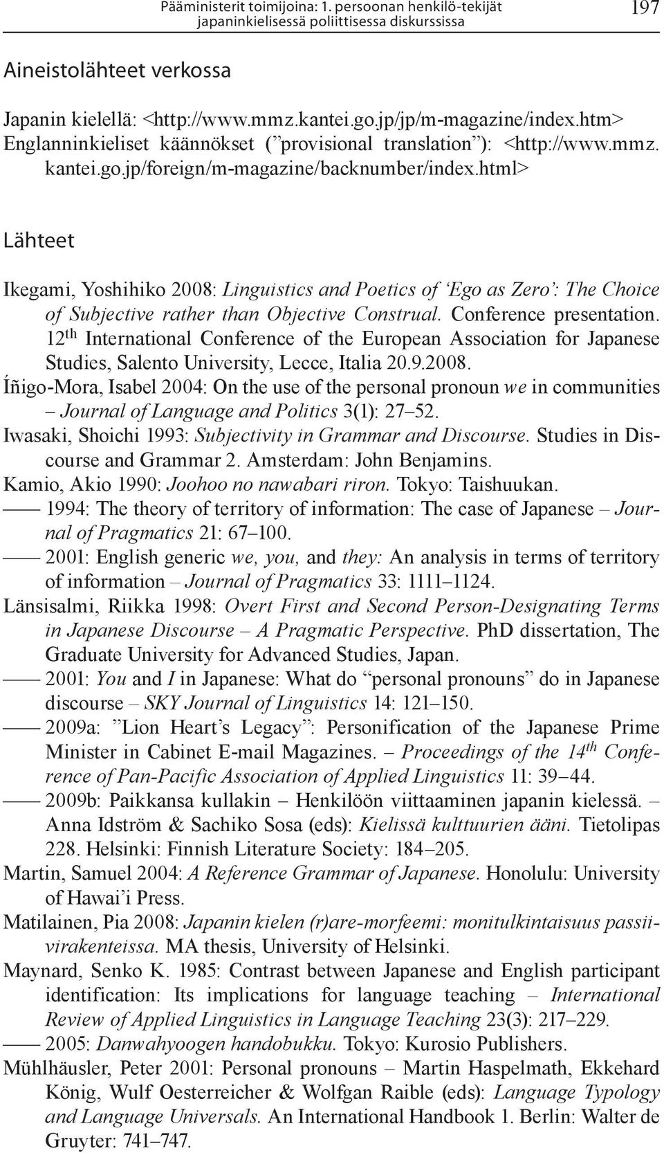 html> Lähteet Ikegami, Yoshihiko 2008: Linguistics and Poetics of Ego as Zero : The Choice of Subjective rather than Objective Construal. Conference presentation.