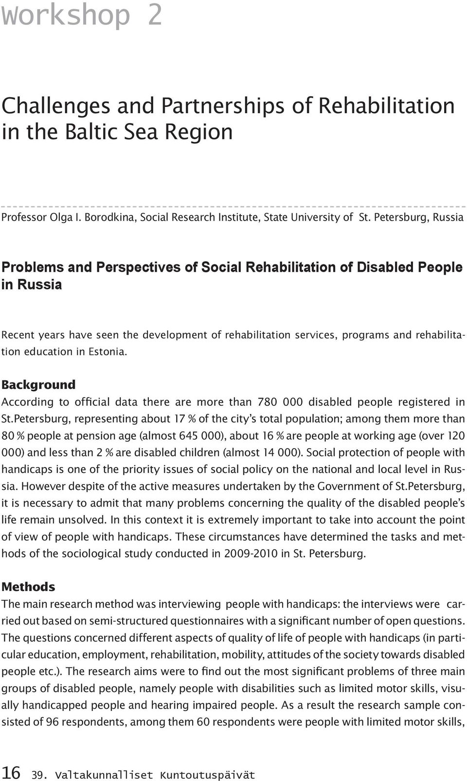 education in Estonia. Background According to official data there are more than 780 000 disabled people registered in St.