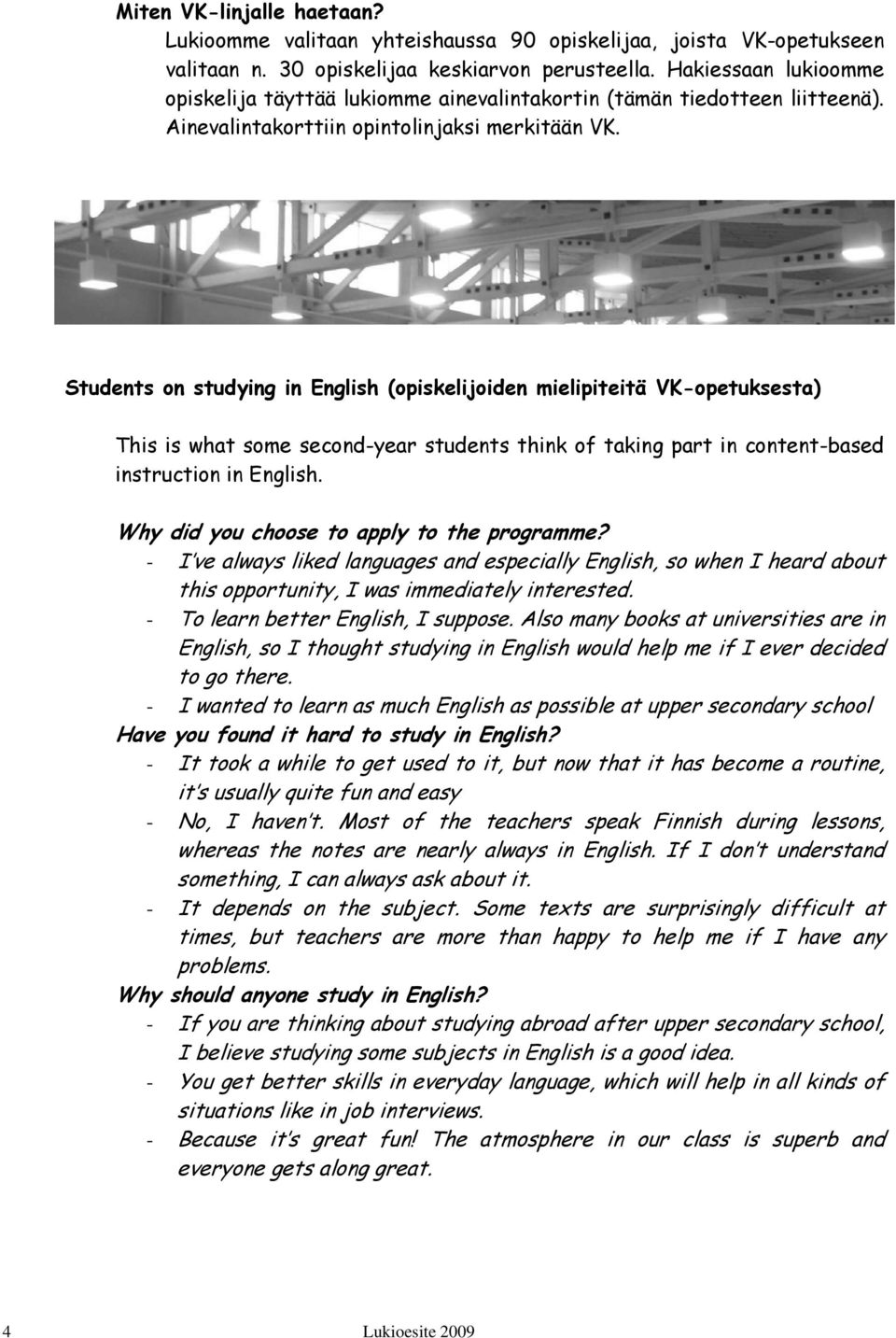 Students on studying in English (opiskelijoiden mielipiteitä VK-opetuksesta) This is what some second-year students think of taking part in content-based instruction in English.