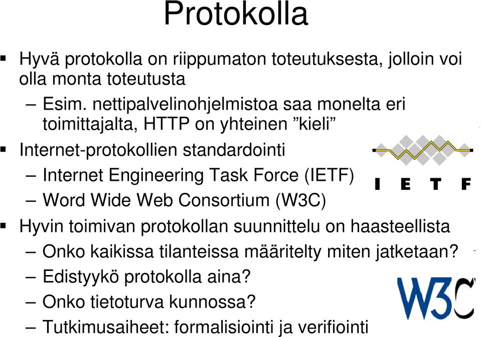 Internet Engineering Task Force (IETF) Word Wide Web Consortium (W3C) Hyvin toimivan protokollan suunnittelu on