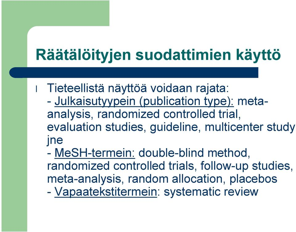 multicenter study jne - MeSH-termein: double-blind method, randomized controlled trials,