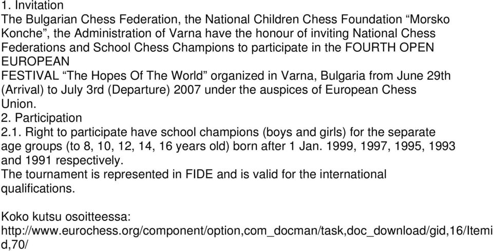 Chess Union. 2. Participation 2.1. Right to participate have school champions (boys and girls) for the separate age groups (to 8, 10, 12, 14, 16 years old) born after 1 Jan.