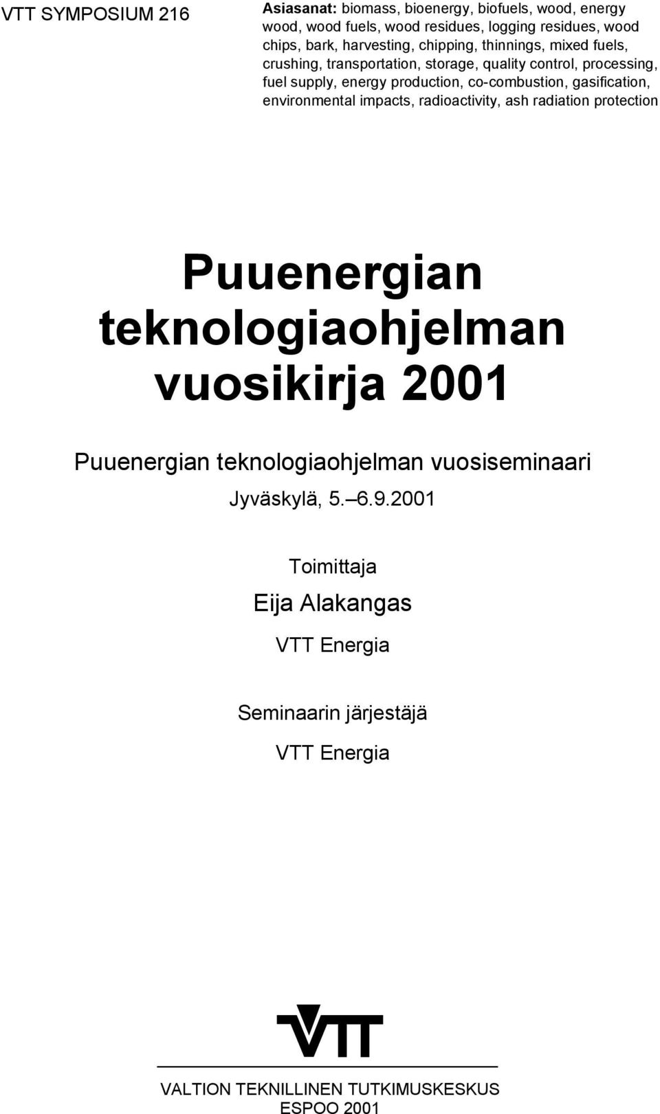 co-combustion, gasification, environmental impacts, radioactivity, ash radiation protection Puuenergian teknologiaohjelman vuosikirja 2001 Puuenergian