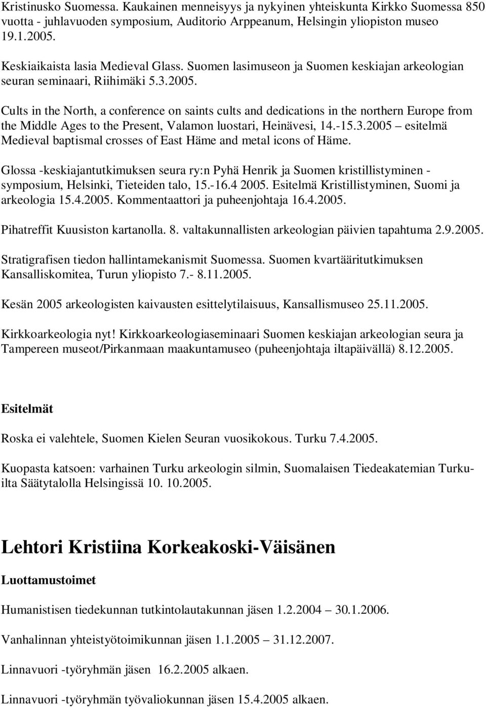 Cults in the North, a conference on saints cults and dedications in the northern Europe from the Middle Ages to the Present, Valamon luostari, Heinävesi, 14.-15.3.
