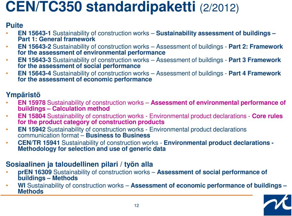 assessment of social performance EN 15643-4 Sustainability of construction works Assessment of buildings - Part 4 Framework for the assessment of economic performance Ympäristö EN 15978