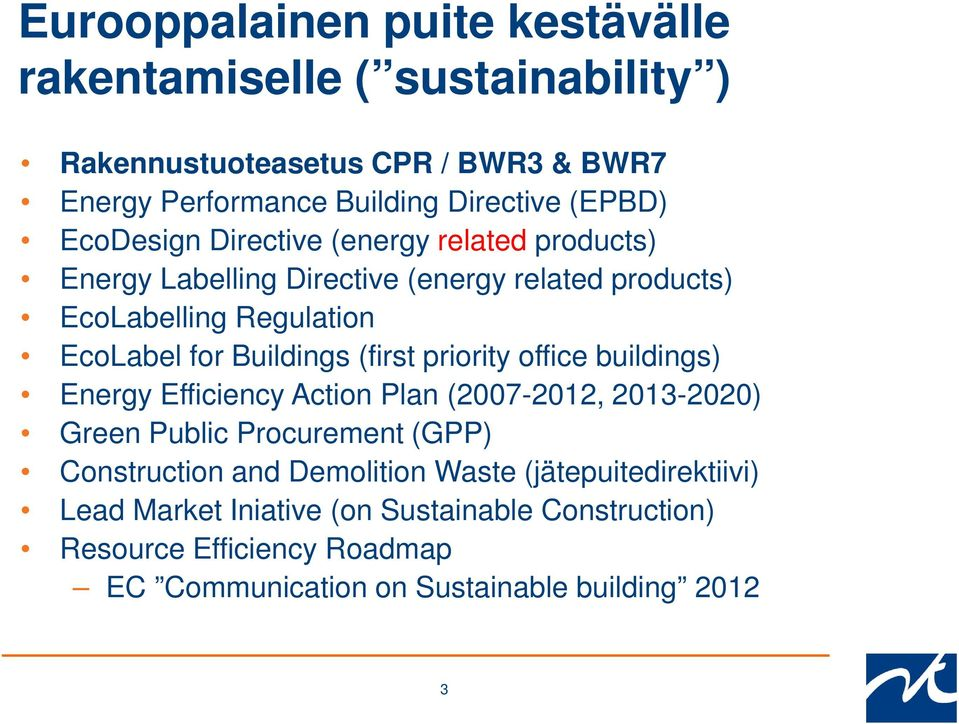 (first priority office buildings) Energy Efficiency Action Plan (2007-2012, 2013-2020) Green Public Procurement (GPP) Construction and Demolition