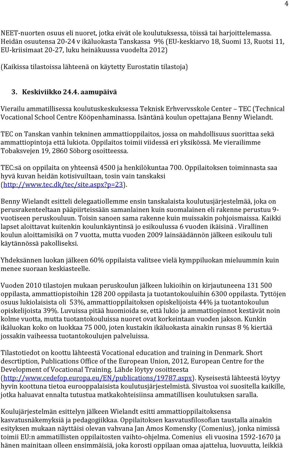 tilastoja) 3. Keskiviikko 24.4. aamupäivä Vierailu ammatillisessa koulutuskeskuksessa Teknisk Erhvervsskole Center TEC (Technical Vocational School Centre Kööpenhaminassa.