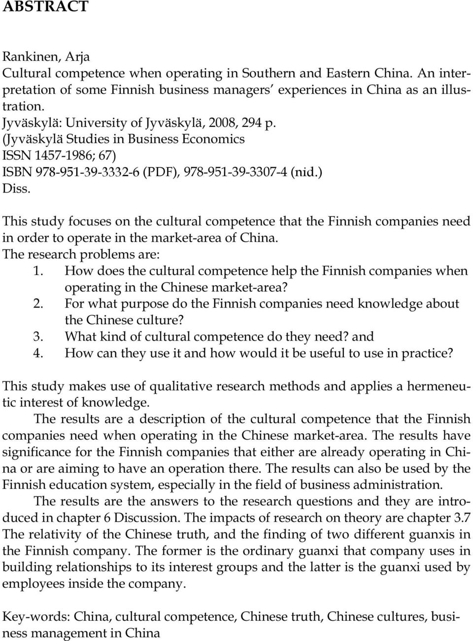 This study focuses on the cultural competence that the Finnish companies need in order to operate in the market-area of China. The research problems are: 1.