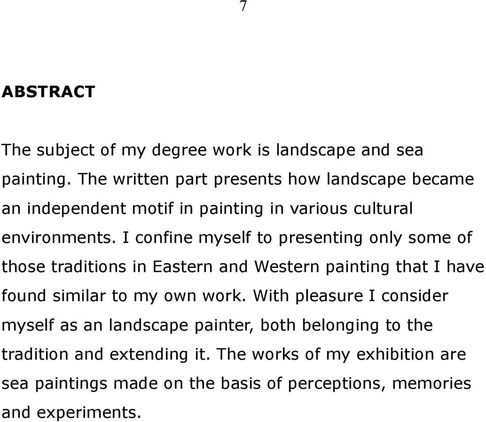 I confine myself to presenting only some of those traditions in Eastern and Western painting that I have found similar to my own
