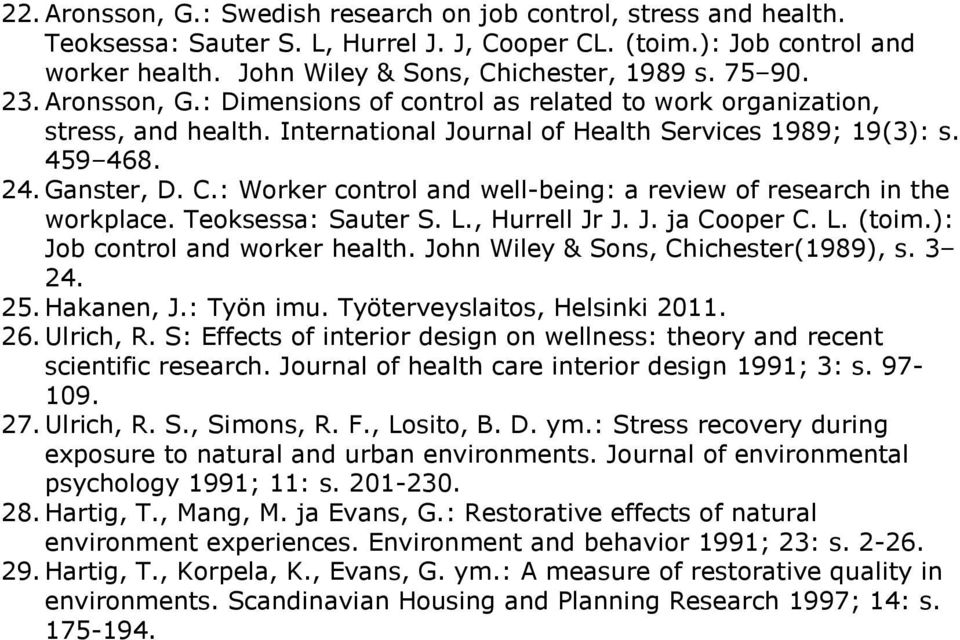 : Worker control and well-being: a review of research in the workplace. Teoksessa: Sauter S. L., Hurrell Jr J. J. ja Cooper C. L. (toim.): Job control and worker health.