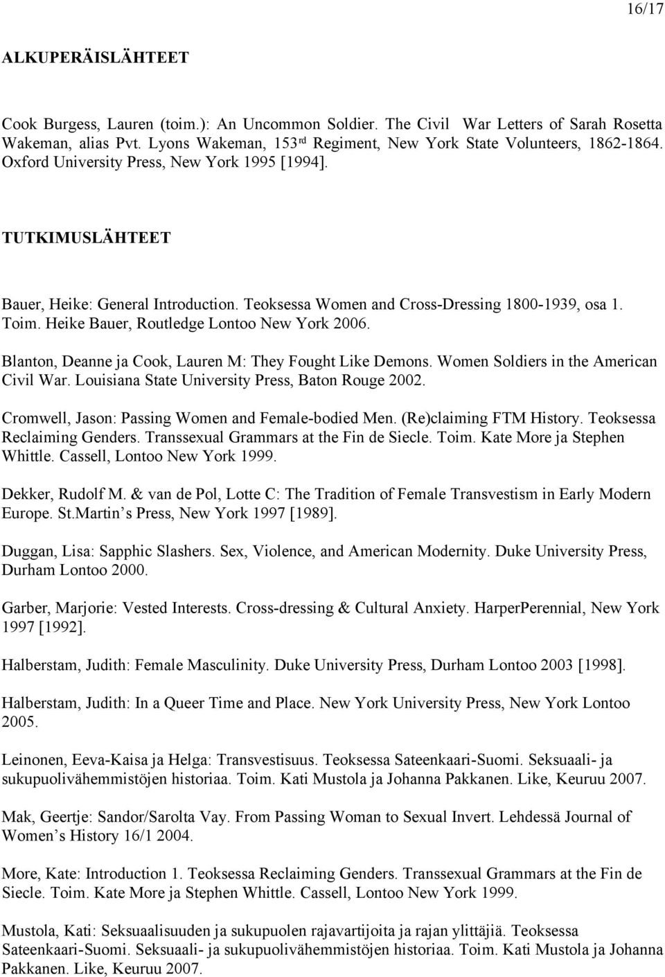 Teoksessa Women and Cross-Dressing 1800-1939, osa 1. Toim. Heike Bauer, Routledge Lontoo New York 2006. Blanton, Deanne ja Cook, Lauren M: They Fought Like Demons.