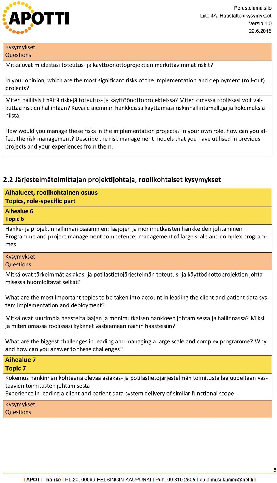 Kuvaile aiemmin hankkeissa käyttämiäsi riskinhallintamalleja ja kokemuksia niistä. How would you manage these risks in the implementation projects?
