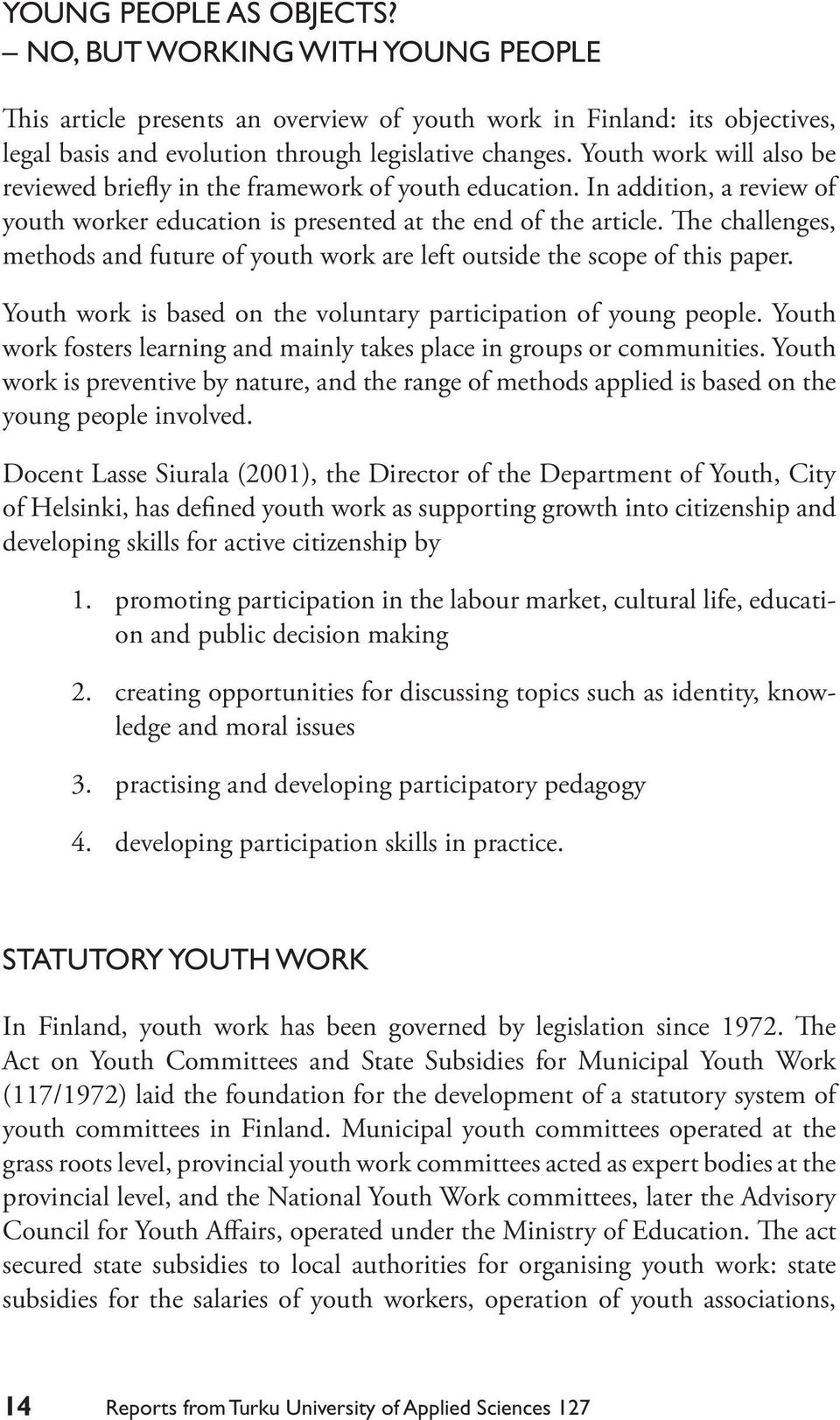 The challenges, methods and future of youth work are left outside the scope of this paper. Youth work is based on the voluntary participation of young people.