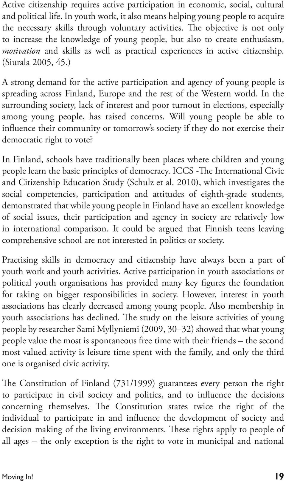 The objective is not only to increase the knowledge of young people, but also to create enthusiasm, motivation and skills as well as practical experiences in active citizenship. (Siurala 2005, 45.