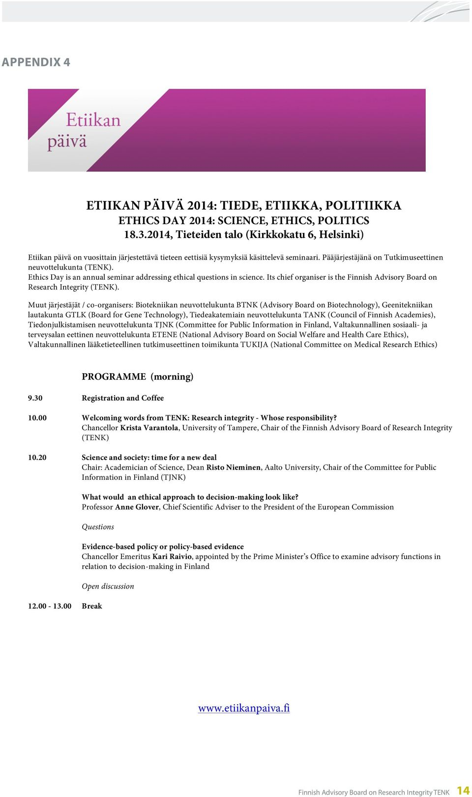 Ethics Day is an annual seminar addressing ethical questions in science. Its chief organiser is the Finnish Advisory Board on Research Integrity (TENK).