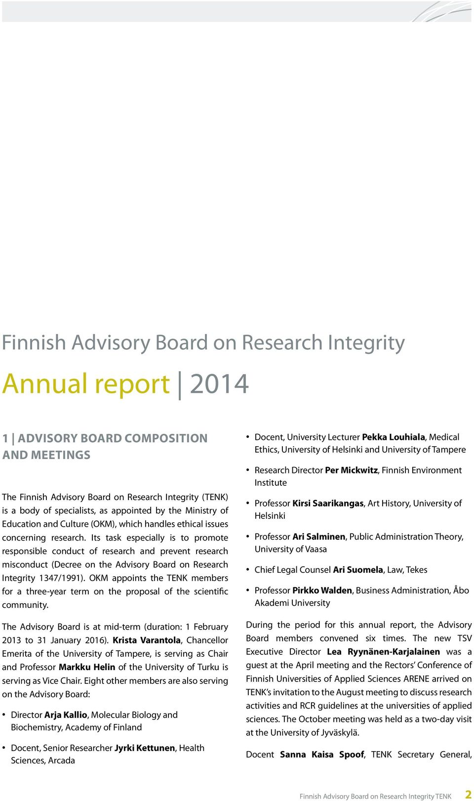 Its task especially is to promote responsible conduct of research and prevent research misconduct (Decree on the Advisory Board on Research Integrity 1347/1991).