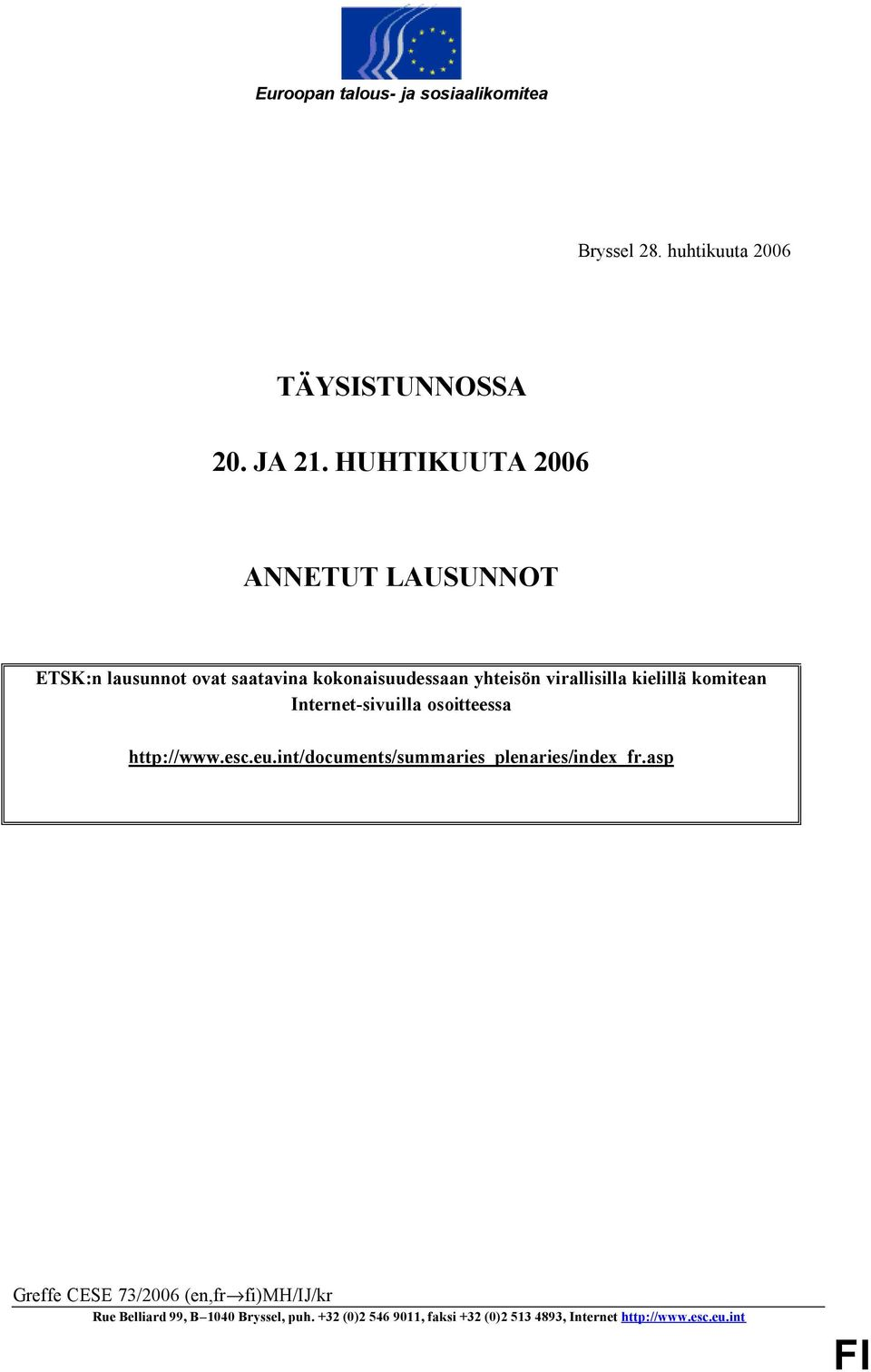 komitean Internet-sivuilla osoitteessa http://www.esc.eu.int/documents/summaries_plenaries/index_fr.
